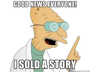 GOOD NEWS EVERYONE I SOLD A STORY
